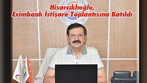 Hisarcıklıoğlu, Eximbank İstişare Toplantısına Katıldı