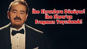 İbo Ekranlara Dönüyor! İbo Show'un Fragman Yayınlandı!