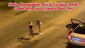 Kadın Magandalar Müzik Yasağını Deldi, Cadde Ortasında Çılgınca Dans Etti