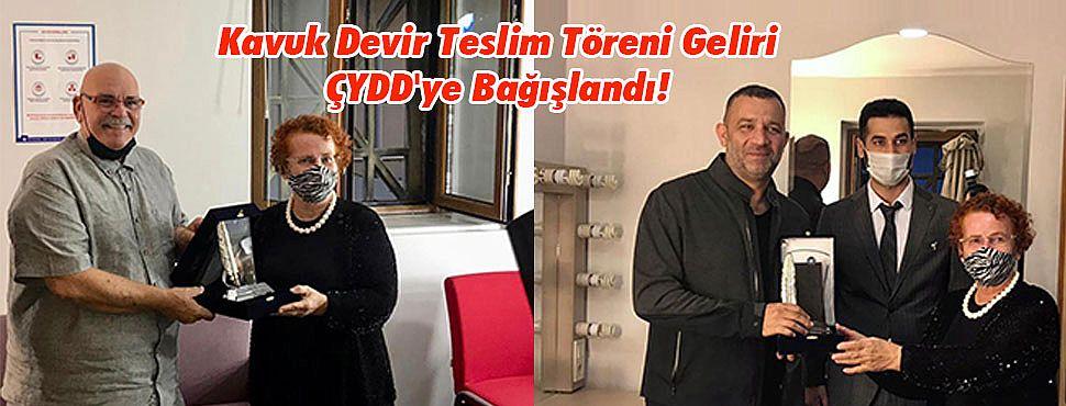Kavuk Devir Teslim Töreni Geliri ÇYDD'ye Bağışlandı!