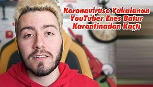 Koronavirüse Yakalanan YouTuber Enes Batur Karantinadan Kaçtı