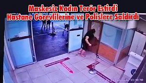 Maskesiz Kadın Terör Estirdi, Hastane görevlilerine ve Polise Saldırdı