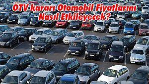 ÖTV kararı Otomobil Fiyatlarını Nasıl Etkileyecek?