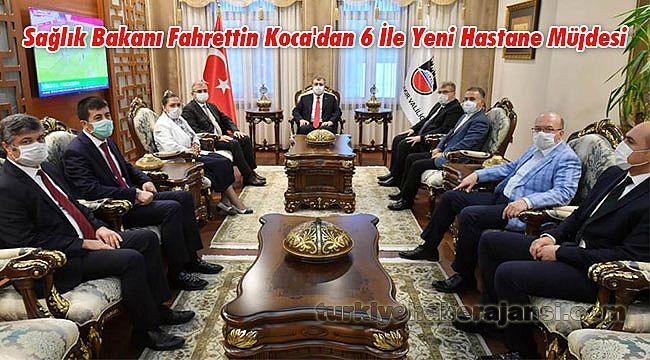 Sağlık Bakanı Fahrettin Koca'dan 6 İle Yeni Hastane Müjdesi