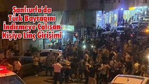 Şanlıurfa'da Türk Bayrağını İndirmeye Çalışan Kişiye Linç Girişimi