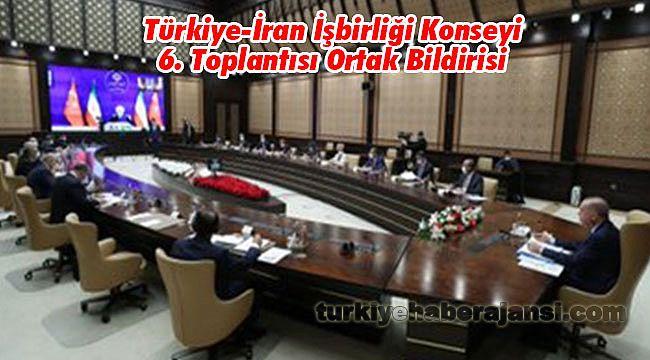 Türkiye-İran İşbirliği Konseyi 6. Toplantısı Ortak Bildirisi