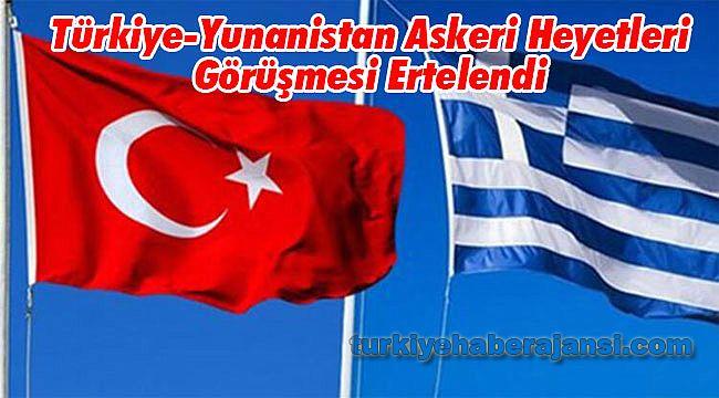 Türkiye-Yunanistan Askeri Heyetleri Görüşmesi Ertelendi