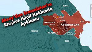 Aksoy'dan Ermenistan'ın Ateşkes İhlali Hakkında Açıklama