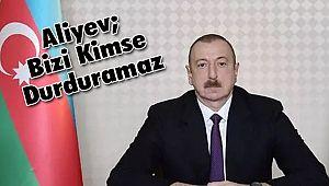 Aliyev; Bizi Kimse Durduramaz