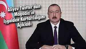 Aliyev Twitter'dan Magadiz'in İşgalden KurtarıldığınıAçıkladı
