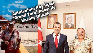 Antalya'nın Kaş İlçesi 'Grand Turk' Adası ile Kardeş Olacak