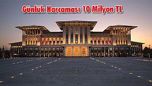 Cumhurbaşkanlığı Sarayı'nın Günlük Harcaması 10 Milyon TL