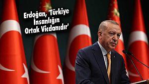 Erdoğan, 'Türkiye İnsanlığın Ortak Vicdanıdır'