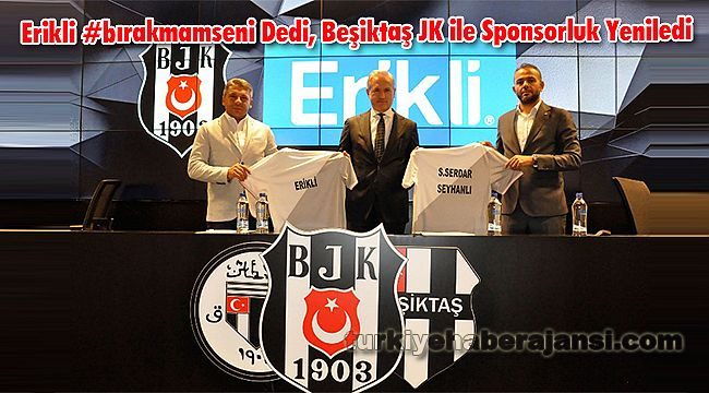 Erikli #bırakmamseni Dedi, Beşiktaş JK ile Sponsorluk Yeniledi