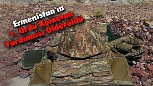 Ermenistan'ın 1. Ordu Komutan Yardımcısı Öldürüldü
