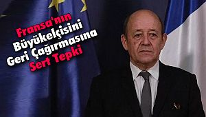 Fransa'nın Büyükelçisini Geri Çağırmasına Sert Tepki