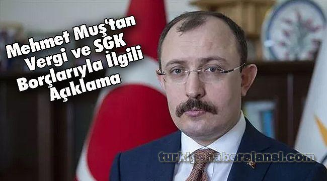Mehmet Muş'tan Vergi ve SGK Borçlarıyla İlgili Açıklama