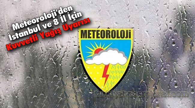 Meteoroloji'den İstanbul ve 8 İl İçin Kuvvetli Yağış Uyarısı