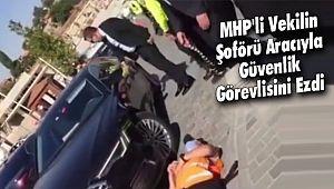 MHP'li vekilin Şoförü Aracıyla Güvenlik Görevlisini Ezdi