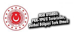 MSB: PKK-YPG'li Teröristler, Derhal Bölgeyi Terk Etmeli