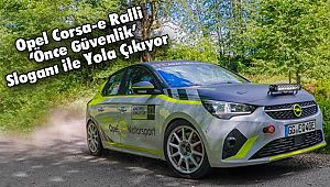Opel Corsa-e Ralli 'Önce Güvenlik' Sloganı ile Yola Çıkıyor