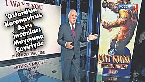'Oxford'un Koronavirüs Aşısı İnsanları Maymuna Çeviriyor'