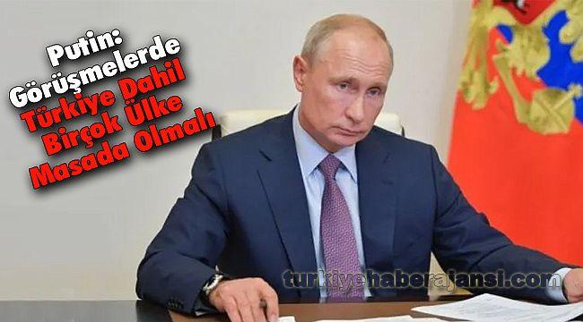 Putin: Görüşmelerde Türkiye Dahil Birçok Ülke Masada Olmalı