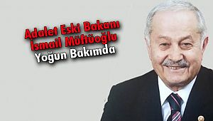 Adalet Eski Bakanı İsmail Müftüoğlu Yoğun Bakımda