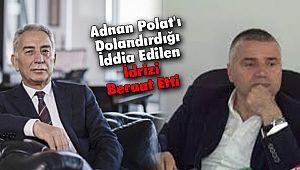 Adnan Polat'ı Dolandırdığı İddia Edilen İdrizi Beraat Etti