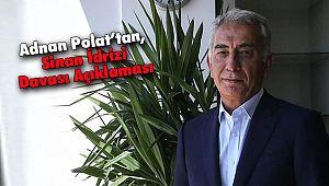 Adnan Polat'tan, Sinan İdrizi Davası Açıklaması