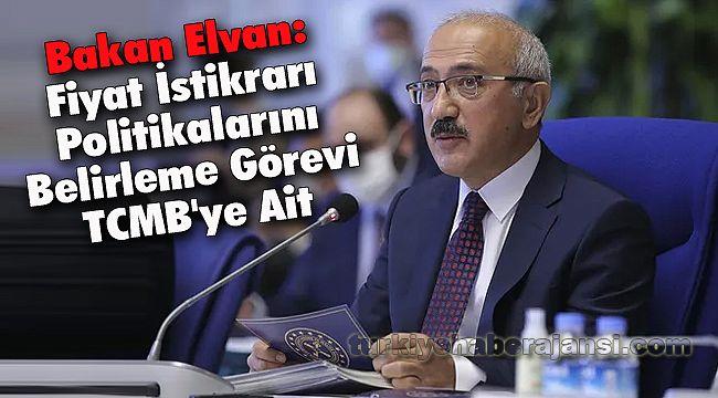 Bakan Elvan: Fiyat İstikrarı Politikalarını Belirleme Görevi TCMB'ye Ait