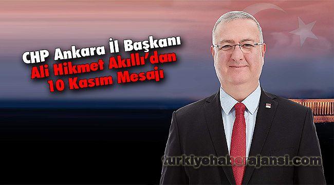 CHP Ankara İl Başkanı Ali Hikmet Akıllı'dan 10 Kasım Mesajı