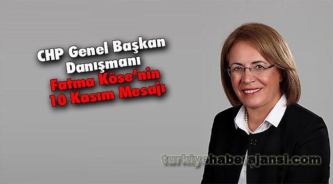 CHP Genel Başkan Danışmanı Fatma Köse'nin 10 Kasım Mesajı