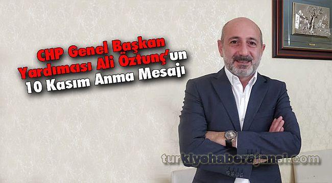 CHP Genel Başkan Yardımcısı Ali Öztunç'un 10 Kasım Anma Mesajı
