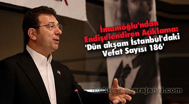 'Dün akşam İstanbul'daki vefat sayısı 186'