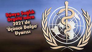 Dünya Sağlık Örgütü'nden 2021'de 'Üçüncü Dalga' Uyarısı
