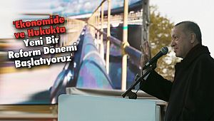 'Ekonomide ve Hukukta Yeni Bir Reform Dönemi Başlatıyoruz'