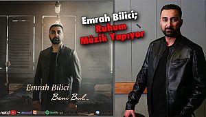 Emrah Bilici; Ruhum Müzik Yapıyor