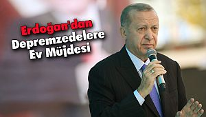 Erdoğan'dan Depremzedelere Ev Müjdesi
