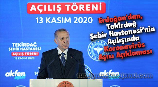 Erdoğan'dan, Tekirdağ Şehir Hastanesi'nin Açılışında Koronavirüs Aşısı Açıklaması