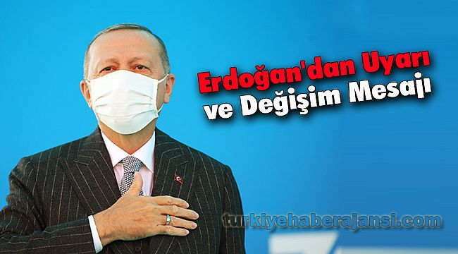 Erdoğan'dan Uyarı ve Değişim Mesajı