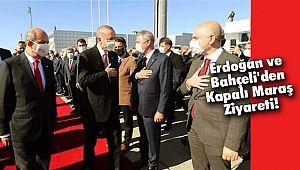 Erdoğan ve Bahçeli'den Kapalı Maraş Ziyareti
