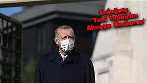 Erdoğan; 'Yeni Tedbirler Almaya Mecburuz'
