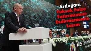 Erdoğan: Yüksek Faize Yatırımcımızı Ezdirmememiz Lazım