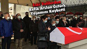 Eski valilerden Refik Arslan Öztürk Yaşamını Kaybetti