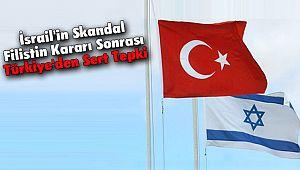 İsrail'in Skandal Filistin Kararı Sonrası Türkiye'den Sert Tepki