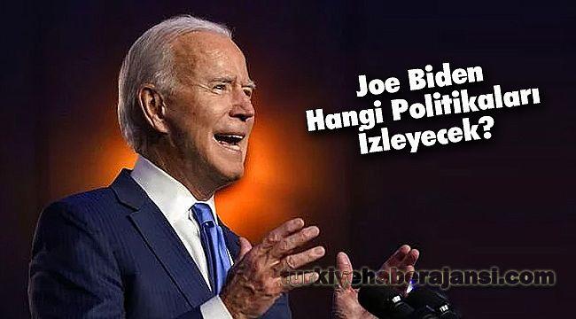 Joe Biden Hangi Politikaları İzleyecek?