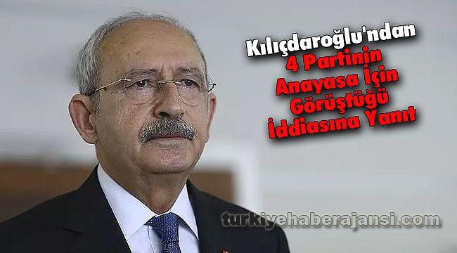 Kemal Kılıçdaroğlu'ndan 4 Partinin Anayasa İçin Görüştüğü İddiasına Yanıt