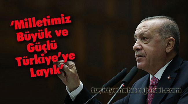 'Milletimiz Büyük ve Güçlü Türkiye'ye Layık'
