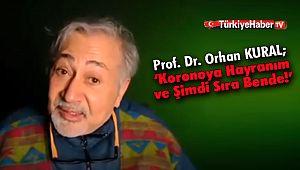 Prof. Dr. Orhan Kural: 'Koronoya Hayranım ve Şimdi Sıra Bende!'